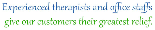Experienced therapists and office staffs give our customers their greatest relief.